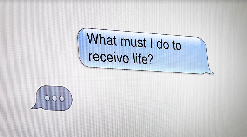 What Must I do to Receive Life?