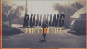 Running for Your Life: Run to Win
