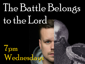 The Battle Belongs to the Lord, Summer Series on Wednesdays at 7pm